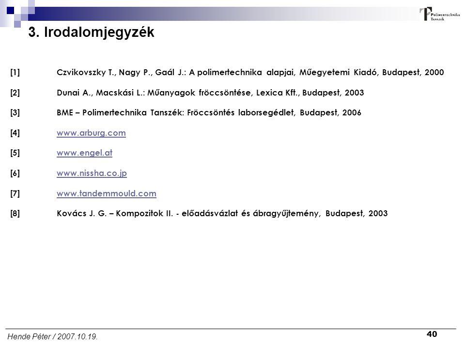 3. Irodalomjegyzék [1] Czvikovszky T., Nagy P., Gaál J.: A polimertechnika alapjai, Műegyetemi Kiadó, Budapest, 2000.